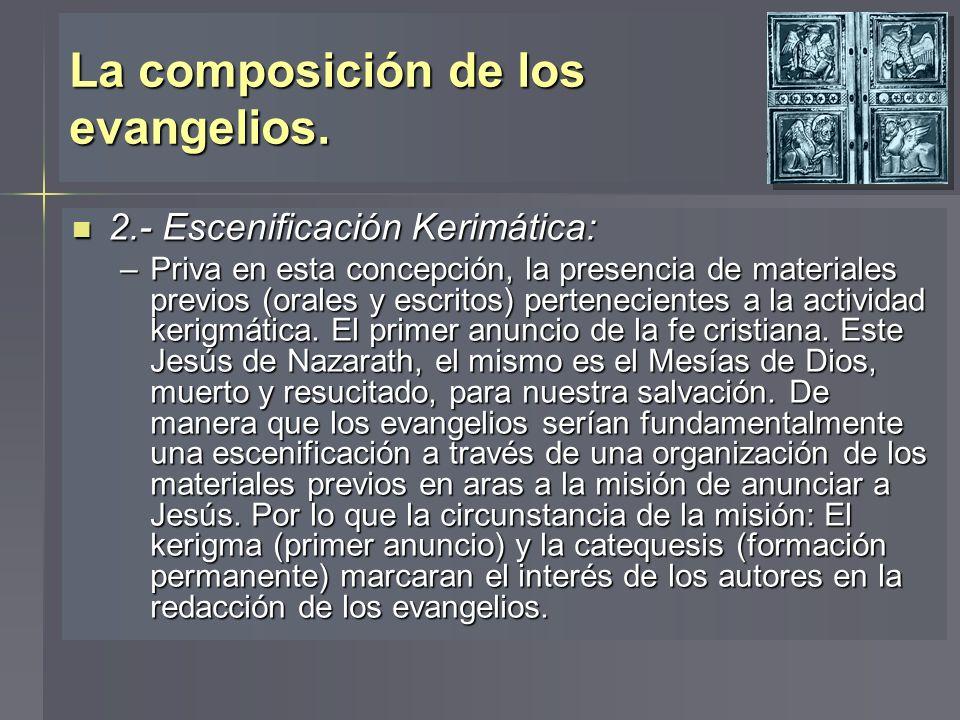 La composición de los evangelios. 2.- Escenificación Kerimática: 2.- Escenificación Kerimática: –Priva en esta concepción, la presencia de materiales