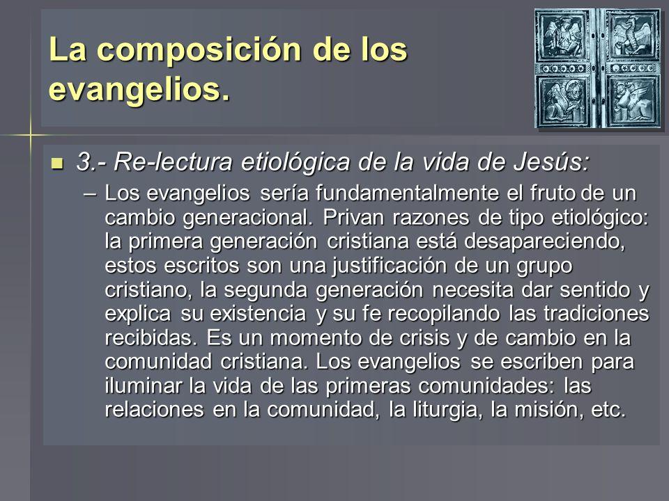La composición de los evangelios. 3.- Re-lectura etiológica de la vida de Jesús: 3.- Re-lectura etiológica de la vida de Jesús: –Los evangelios sería