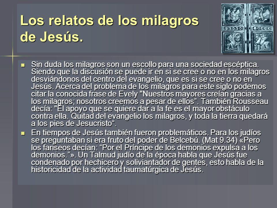 Los relatos de los milagros de Jesús. Sin duda los milagros son un escollo para una sociedad escéptica. Siendo que la discusión se puede ir en si se c