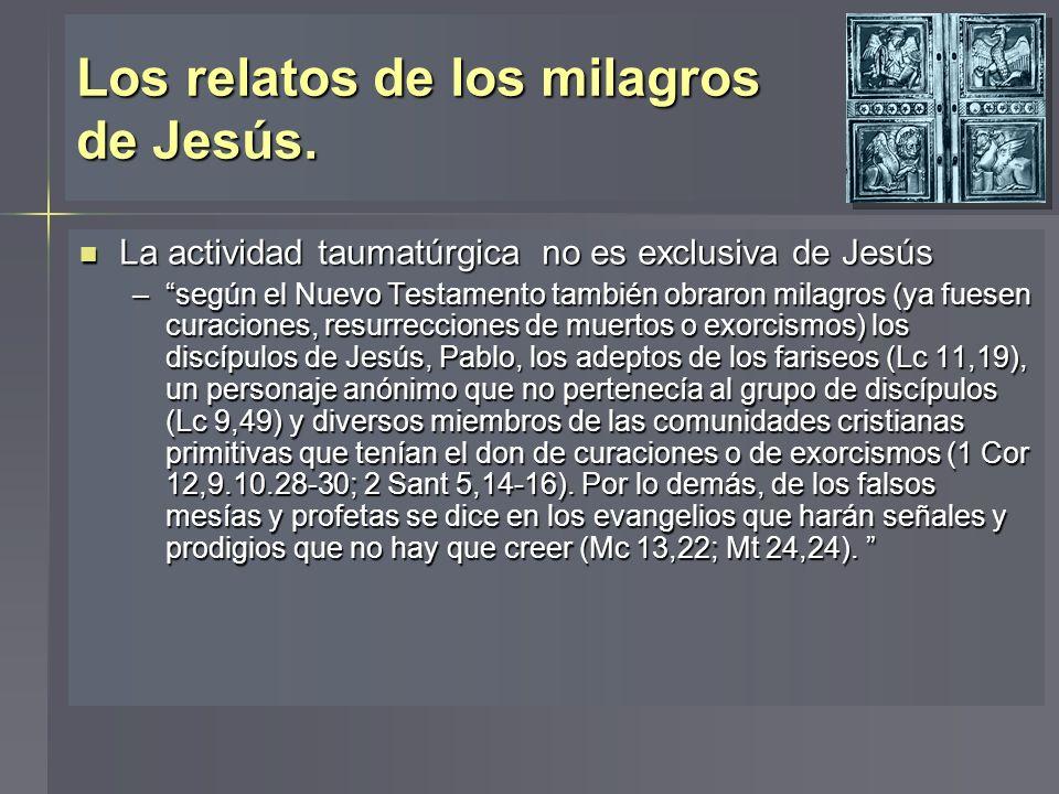 Los relatos de los milagros de Jesús. La actividad taumatúrgica no es exclusiva de Jesús La actividad taumatúrgica no es exclusiva de Jesús –según el