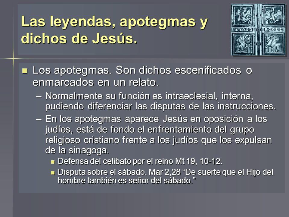Las leyendas, apotegmas y dichos de Jesús. Los apotegmas. Son dichos escenificados o enmarcados en un relato. Los apotegmas. Son dichos escenificados