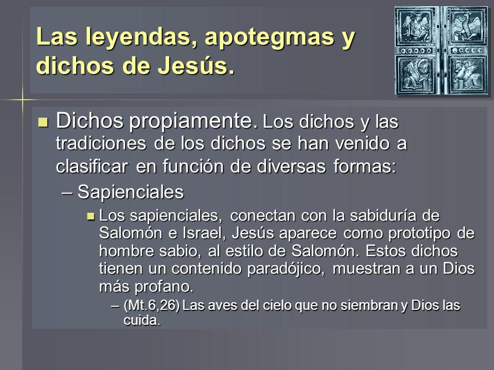 Las leyendas, apotegmas y dichos de Jesús. Dichos propiamente. Los dichos y las tradiciones de los dichos se han venido a clasificar en función de div