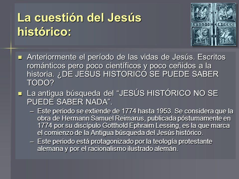 La cuestión del Jesús histórico: Anteriormente el período de las vidas de Jesús. Escritos románticos pero poco científicos y poco ceñidos a la histori