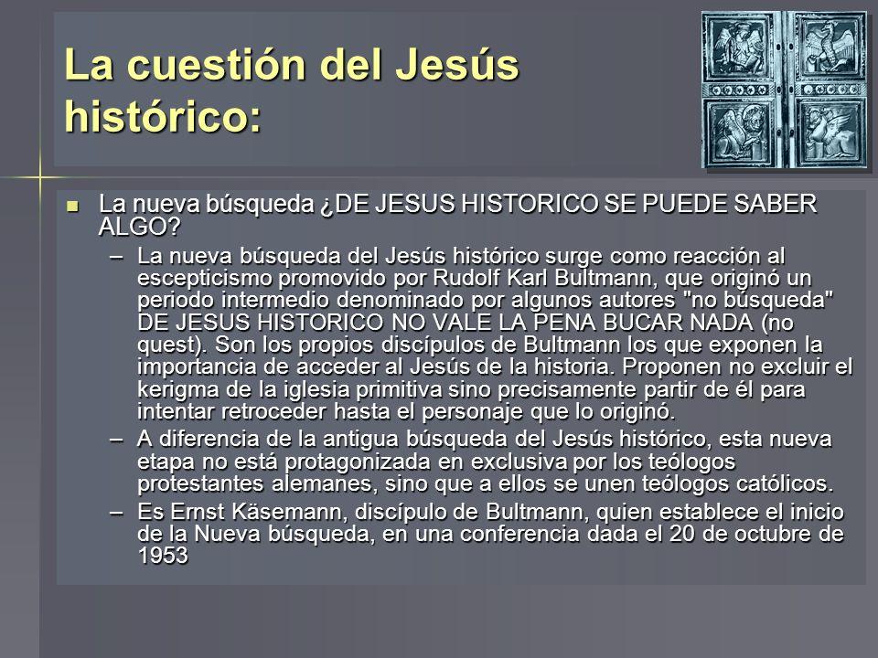 La cuestión del Jesús histórico: La nueva búsqueda ¿DE JESUS HISTORICO SE PUEDE SABER ALGO? La nueva búsqueda ¿DE JESUS HISTORICO SE PUEDE SABER ALGO?
