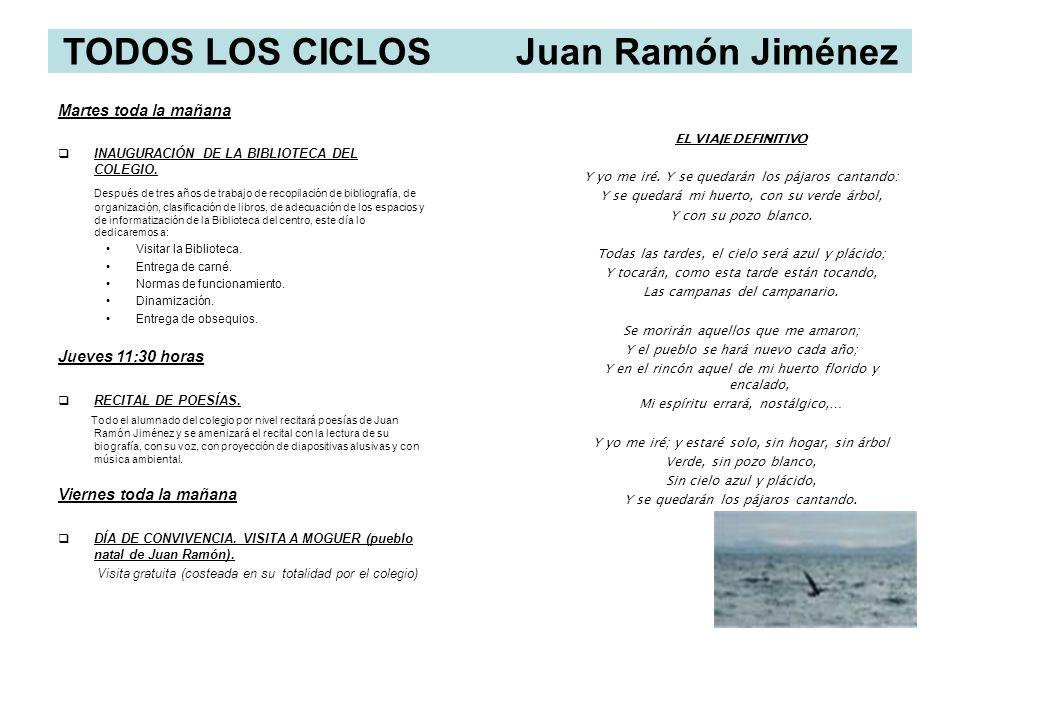 TODOS LOS CICLOS Juan Ramón Jiménez Martes toda la mañana INAUGURACIÓN DE LA BIBLIOTECA DEL COLEGIO. Después de tres años de trabajo de recopilación d