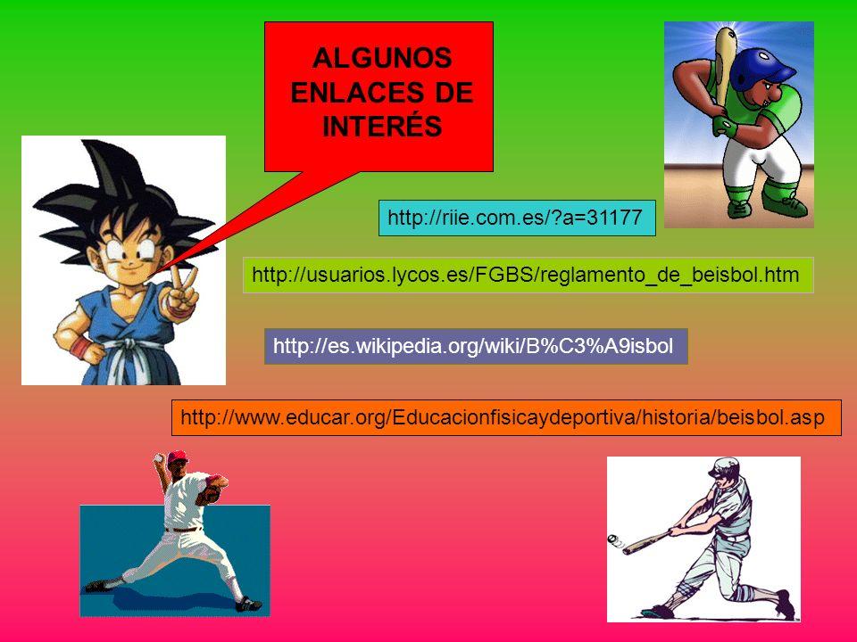 ALGUNOS ENLACES DE INTERÉS http://riie.com.es/?a=31177 http://es.wikipedia.org/wiki/B%C3%A9isbol http://www.educar.org/Educacionfisicaydeportiva/histo