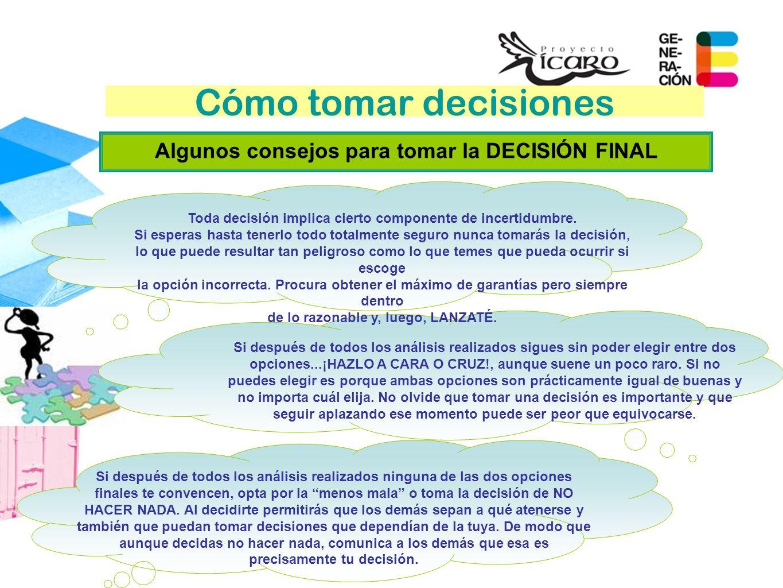 Cómo tomar decisiones Algunos consejos para tomar la DECISIÓN FINAL Toda decisión implica cierto componente de incertidumbre. Si esperas hasta tenerlo