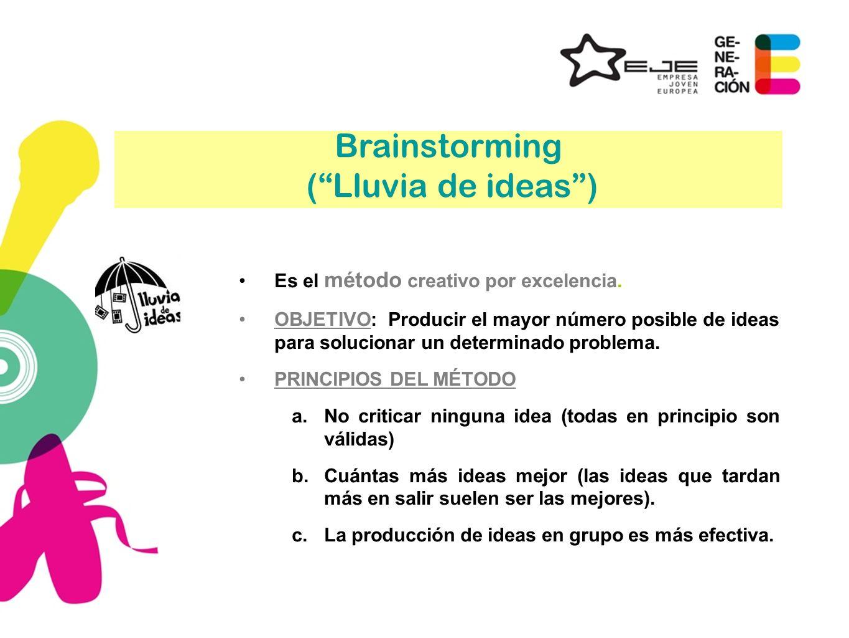 Brainstorming (Lluvia de ideas) Es el método creativo por excelencia. OBJETIVO: Producir el mayor número posible de ideas para solucionar un determina