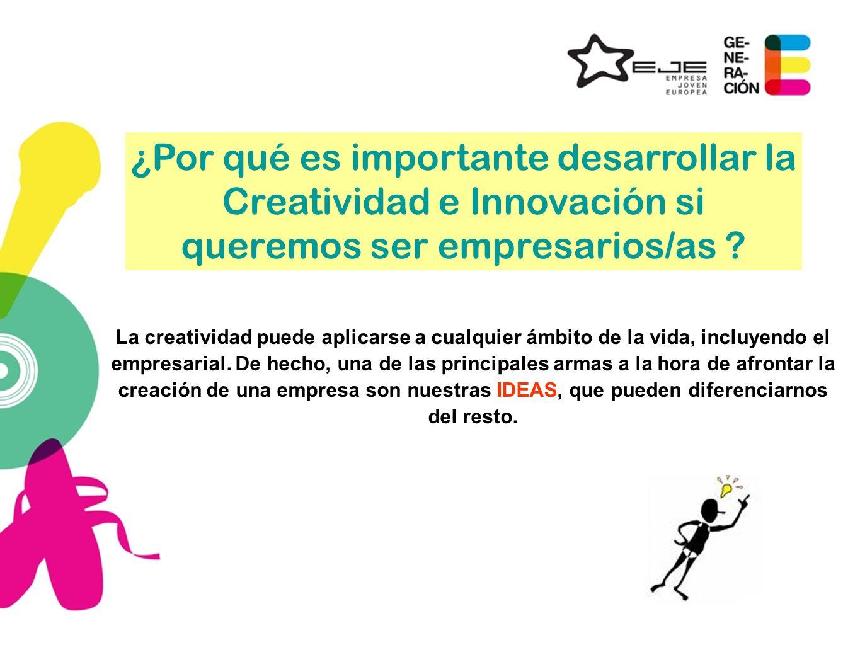 ¿Por qué es importante desarrollar la Creatividad e Innovación si queremos ser empresarios/as ? La creatividad puede aplicarse a cualquier ámbito de l