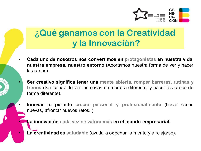 ¿Qué ganamos con la Creatividad y la Innovación? Cada uno de nosotros nos convertimos en protagonistas en nuestra vida, nuestra empresa, nuestro entor
