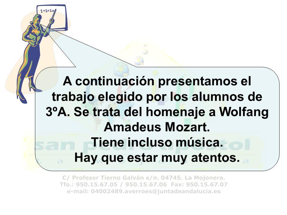 A continuación presentamos el trabajo elegido por los alumnos de 3ºA. Se trata del homenaje a Wolfang Amadeus Mozart. Tiene incluso música. Hay que es