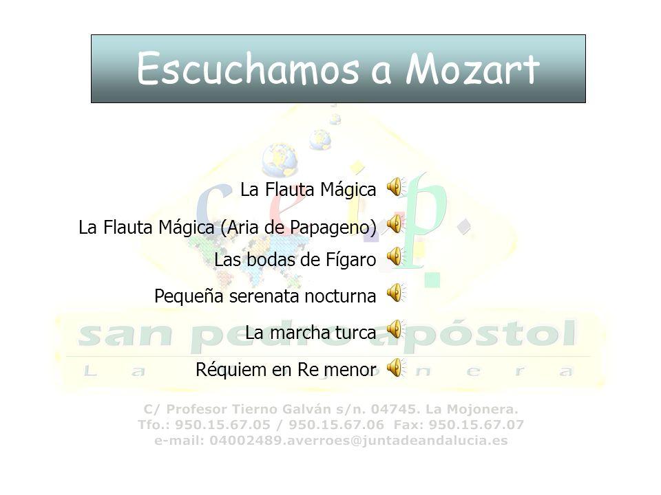 Escuchamos a Mozart La Flauta Mágica (Aria de Papageno) Las bodas de Fígaro Pequeña serenata nocturna La marcha turca Réquiem en Re menor La Flauta Mágica