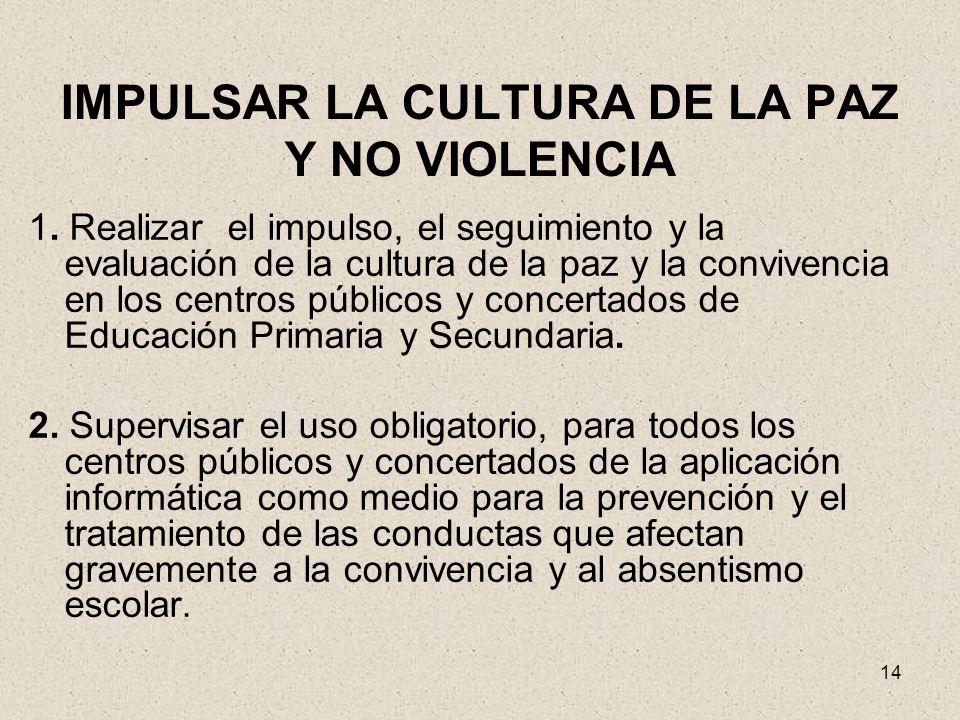 14 IMPULSAR LA CULTURA DE LA PAZ Y NO VIOLENCIA 1. Realizar el impulso, el seguimiento y la evaluación de la cultura de la paz y la convivencia en los