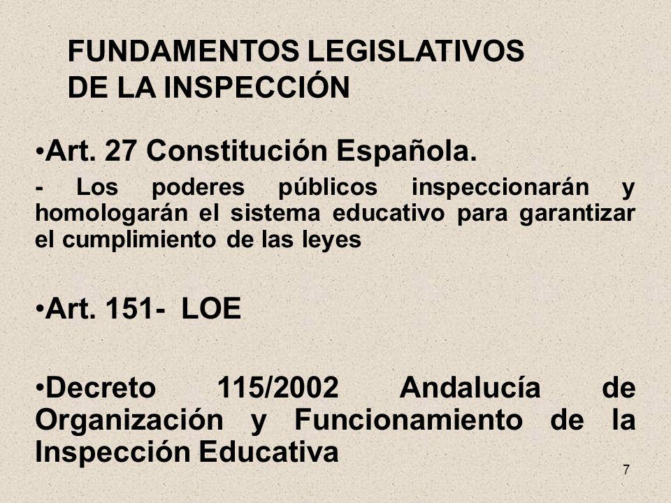 7 Art. 27 Constitución Española. - Los poderes públicos inspeccionarán y homologarán el sistema educativo para garantizar el cumplimiento de las leyes