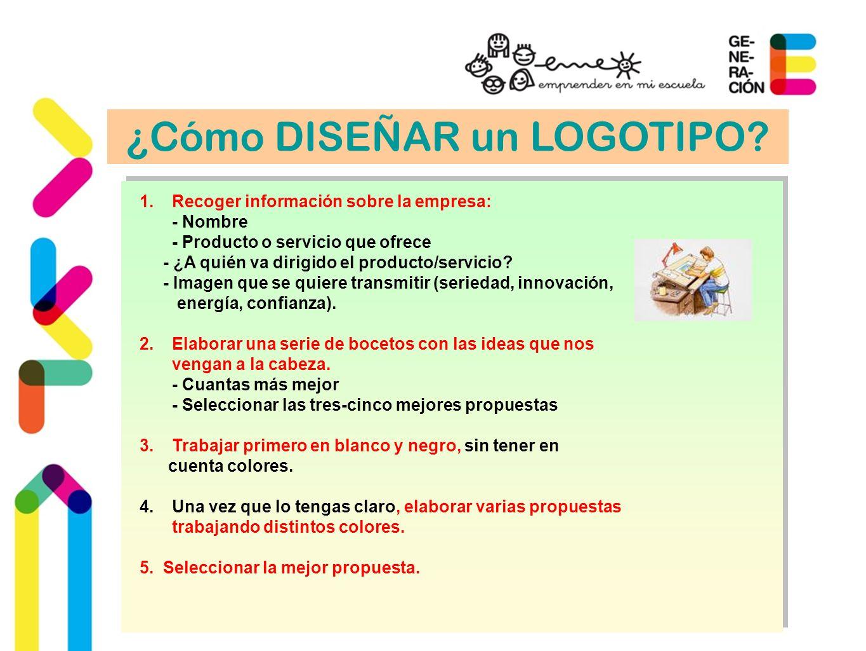 ¿Cómo DISEÑAR un LOGOTIPO? 1.Recoger información sobre la empresa: - Nombre - Producto o servicio que ofrece - ¿A quién va dirigido el producto/servic