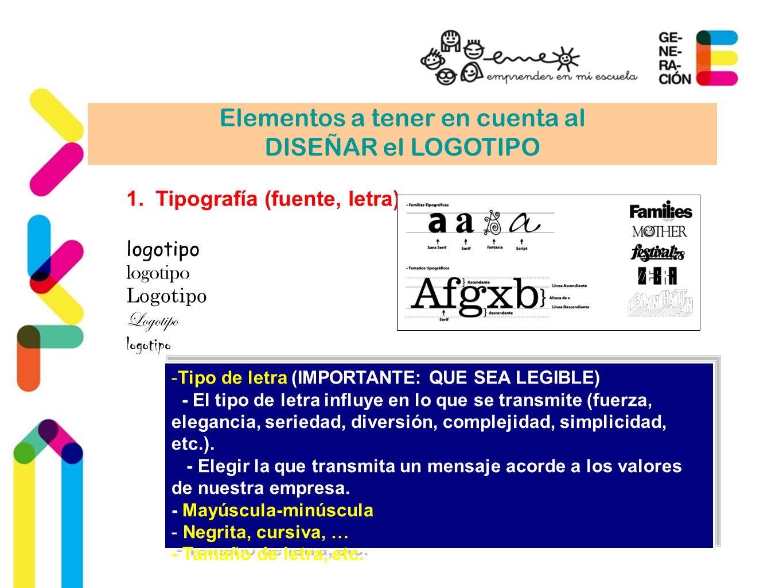 Elementos a tener en cuenta al DISEÑAR el LOGOTIPO 1.Tipografía (fuente, letra) logotipo Logotipo logotipo -Tipo de letra (IMPORTANTE: QUE SEA LEGIBLE