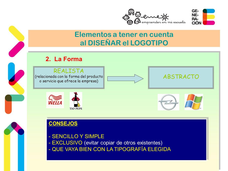 Elementos a tener en cuenta al DISEÑAR el LOGOTIPO 2. La Forma REALISTA (relacionada con la forma del producto o servicio que ofrece la empresa) ABSTR