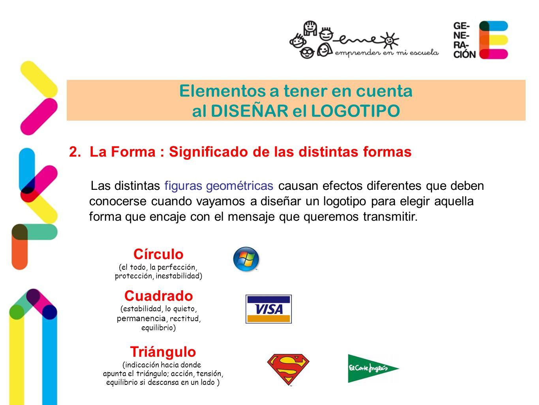 Elementos a tener en cuenta al DISEÑAR el LOGOTIPO 2. La Forma : Significado de las distintas formas Las distintas figuras geométricas causan efectos