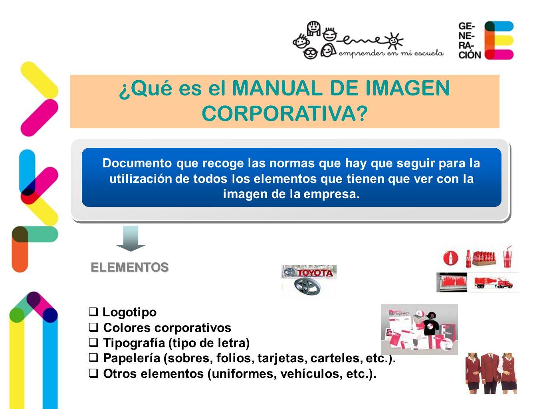 ¿Qué es el MANUAL DE IMAGEN CORPORATIVA? Documento que recoge las normas que hay que seguir para la utilización de todos los elementos que tienen que