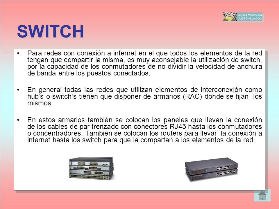 SWITCH Para redes con conexión a internet en el que todos los elementos de la red tengan que compartir la misma, es muy aconsejable la utilización de
