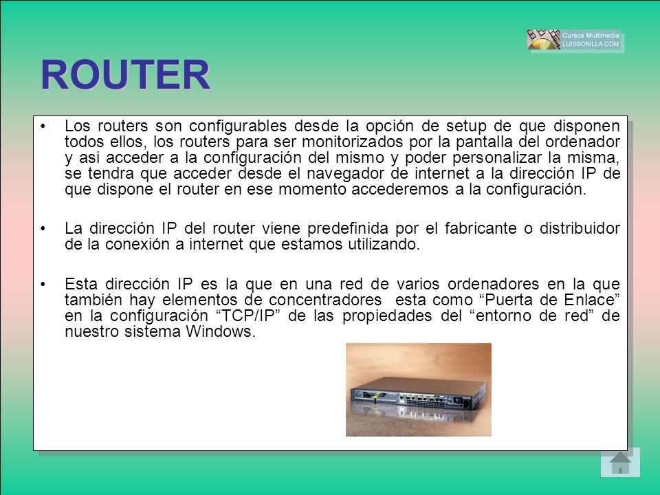 ROUTER Los routers son configurables desde la opción de setup de que disponen todos ellos, los routers para ser monitorizados por la pantalla del orde