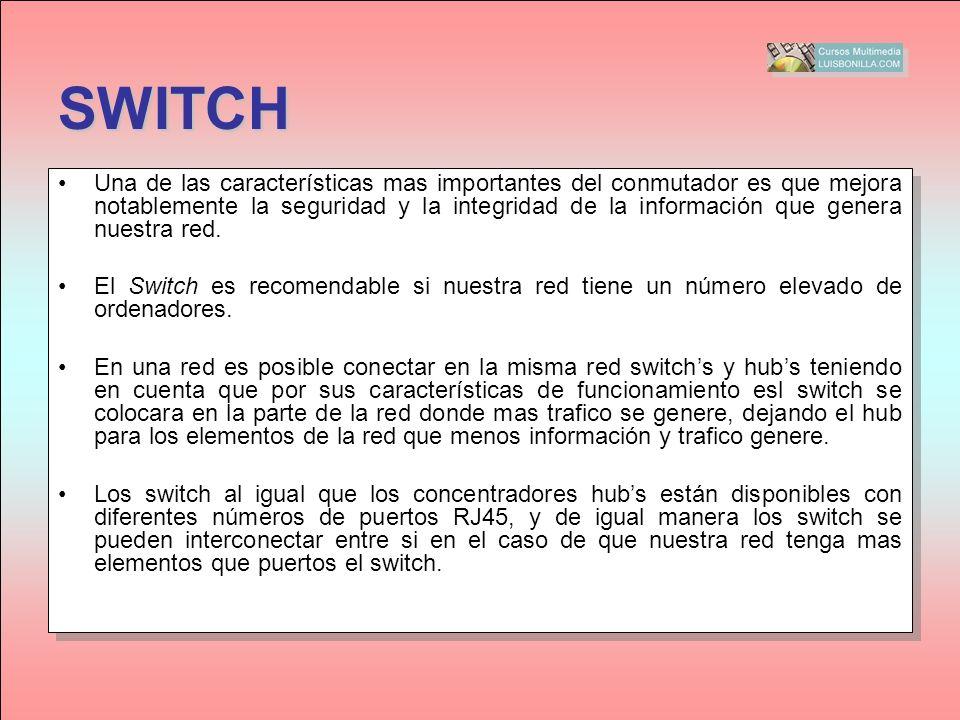 SWITCH Una de las características mas importantes del conmutador es que mejora notablemente la seguridad y la integridad de la información que genera