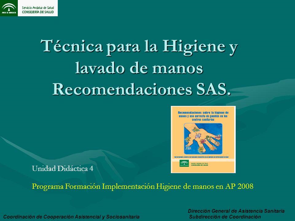 Técnica para la Higiene y lavado de manos Recomendaciones SAS. Técnica para la Higiene y lavado de manos Recomendaciones SAS. Coordinación de Cooperac