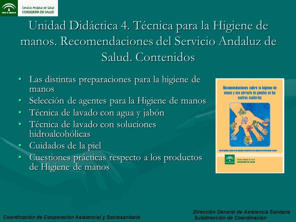 Unidad Didáctica 4. Técnica para la Higiene de manos. Recomendaciones del Servicio Andaluz de Salud. Contenidos Las distintas preparaciones para la hi