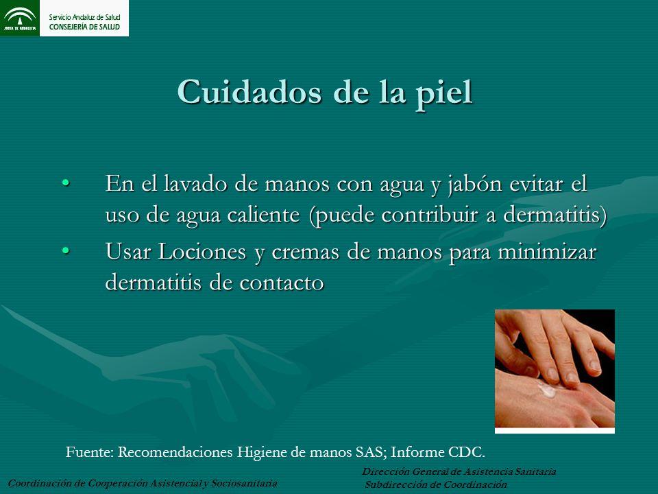 Cuidados de la piel En el lavado de manos con agua y jabón evitar el uso de agua caliente (puede contribuir a dermatitis)En el lavado de manos con agu