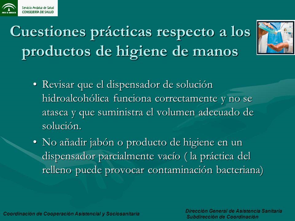 Cuestiones prácticas respecto a los productos de higiene de manos Revisar que el dispensador de solución hidroalcohólica funciona correctamente y no s