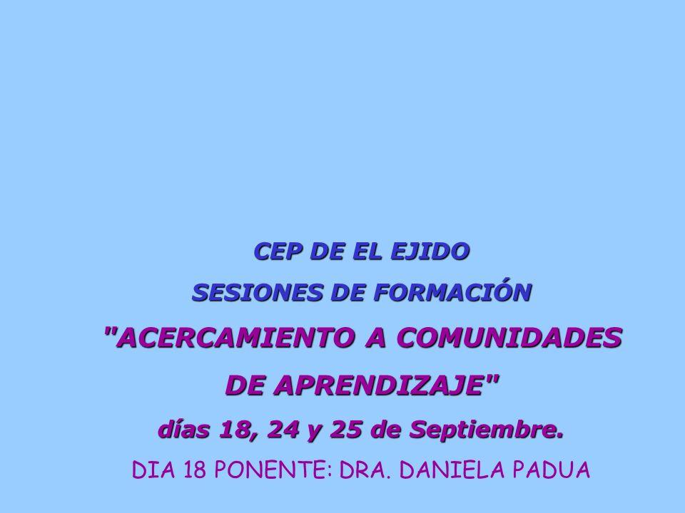 CEP DE EL EJIDO SESIONES DE FORMACIÓN ACERCAMIENTO A COMUNIDADES DE APRENDIZAJE días 18, 24 y 25 de Septiembre.