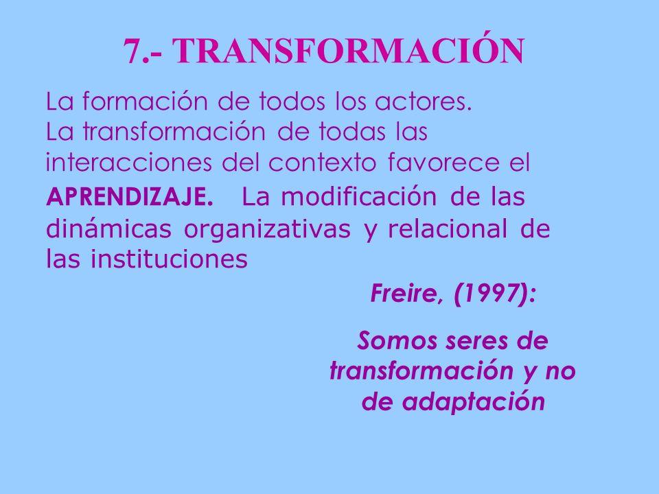 7.- TRANSFORMACIÓN La formación de todos los actores.