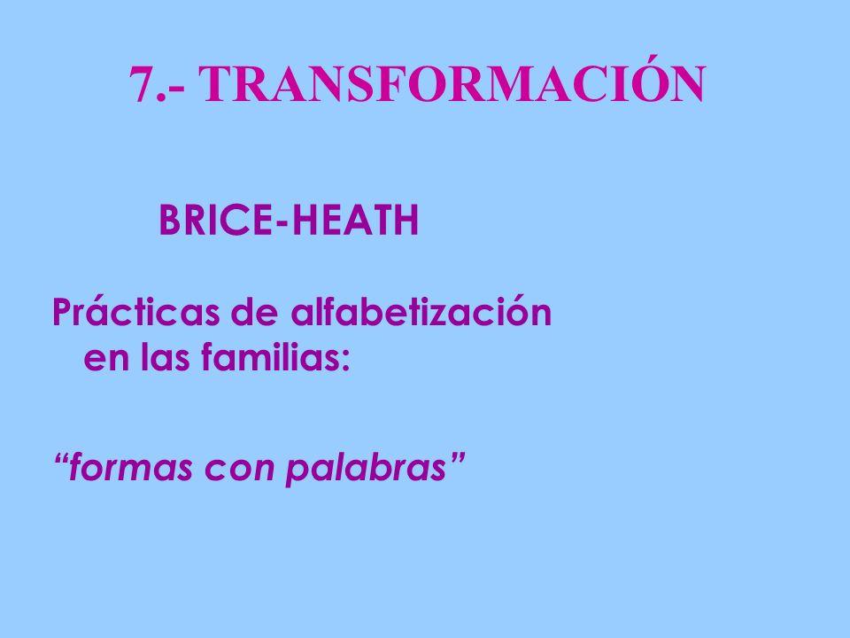 7.- TRANSFORMACIÓN Prácticas de alfabetización en las familias: formas con palabras BRICE-HEATH
