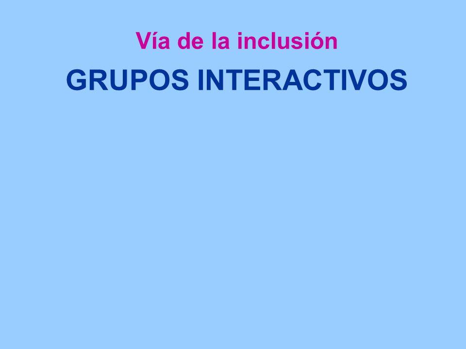 Vía de la inclusión GRUPOS INTERACTIVOS