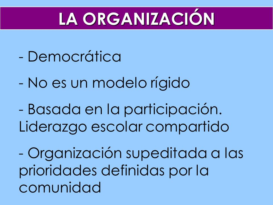 - Democrática - No es un modelo rígido - Basada en la participación.