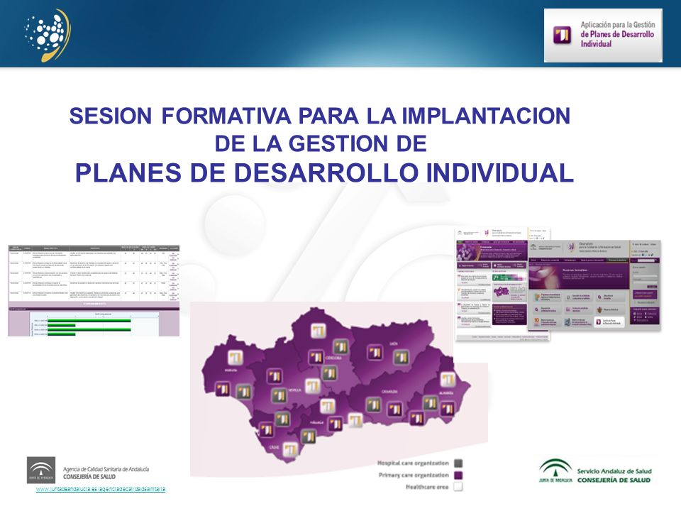www.juntadeandalucia.es/agenciadecalidadsanitaria SESION FORMATIVA PARA LA IMPLANTACION DE LA GESTION DE PLANES DE DESARROLLO INDIVIDUAL