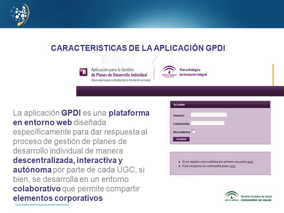 www.juntadeandalucia.es/agenciadecalidadsanitaria CARACTERISTICAS DE LA APLICACIÓN GPDI La aplicación GPDI es una plataforma en entorno web diseñada e