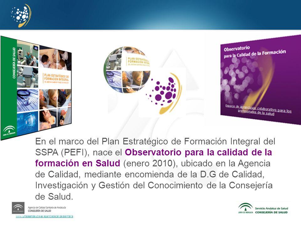 www.juntadeandalucia.es/agenciadecalidadsanitaria En el marco del Plan Estratégico de Formación Integral del SSPA (PEFI), nace el Observatorio para la