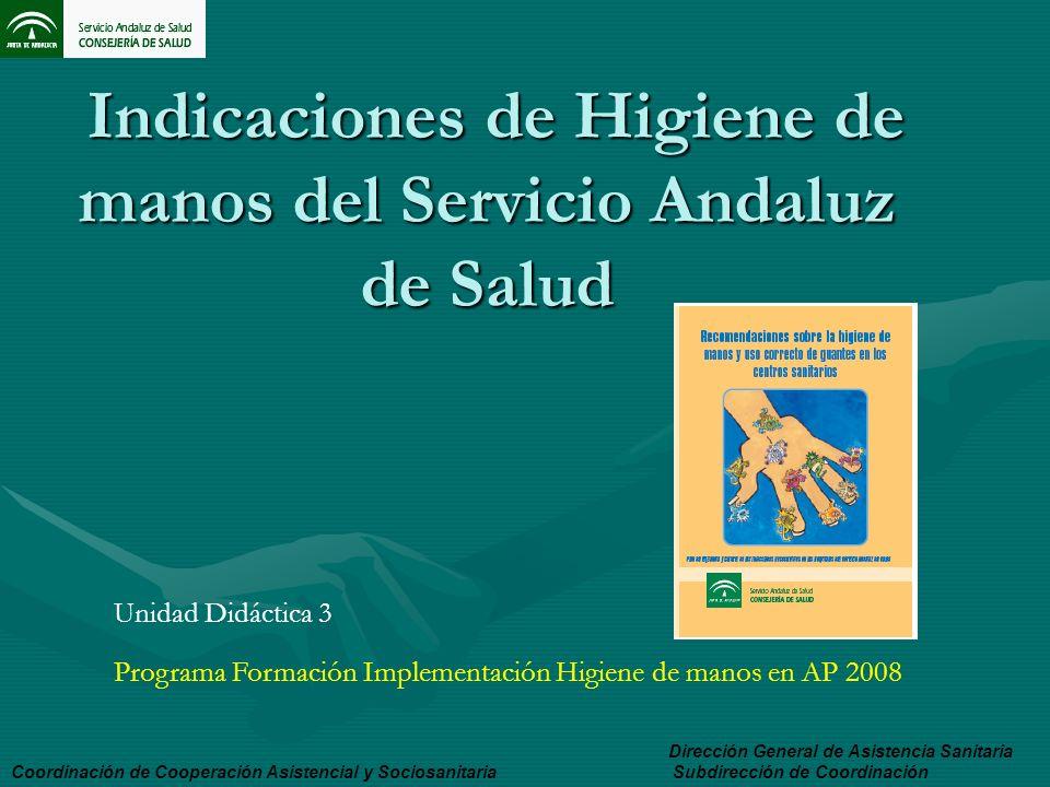 Indicaciones de Higiene de manos del Servicio Andaluz de Salud Indicaciones de Higiene de manos del Servicio Andaluz de Salud Coordinación de Cooperac