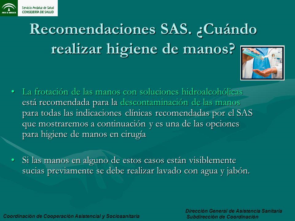 Recomendaciones SAS. ¿Cuándo realizar higiene de manos? La frotación de las manos con soluciones hidroalcohólicas está recomendada para la descontamin