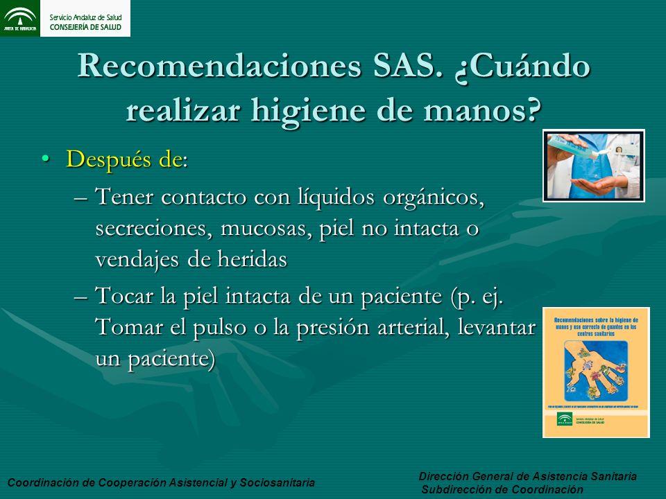 Recomendaciones SAS. ¿Cuándo realizar higiene de manos? Después de:Después de: –Tener contacto con líquidos orgánicos, secreciones, mucosas, piel no i