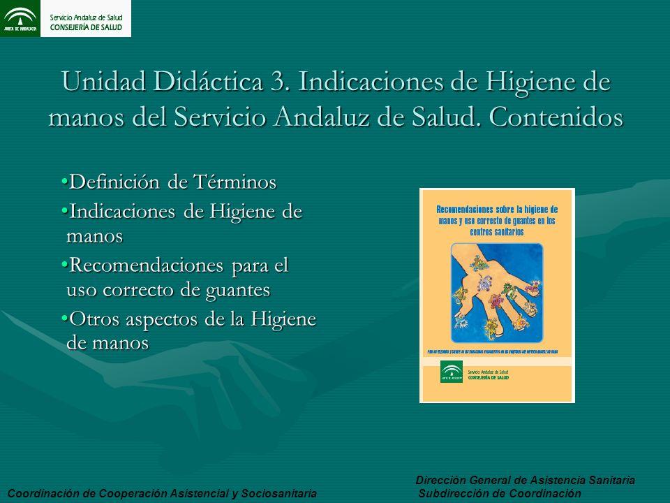 Unidad Didáctica 3. Indicaciones de Higiene de manos del Servicio Andaluz de Salud. Contenidos Definición de TérminosDefinición de Términos Indicacion