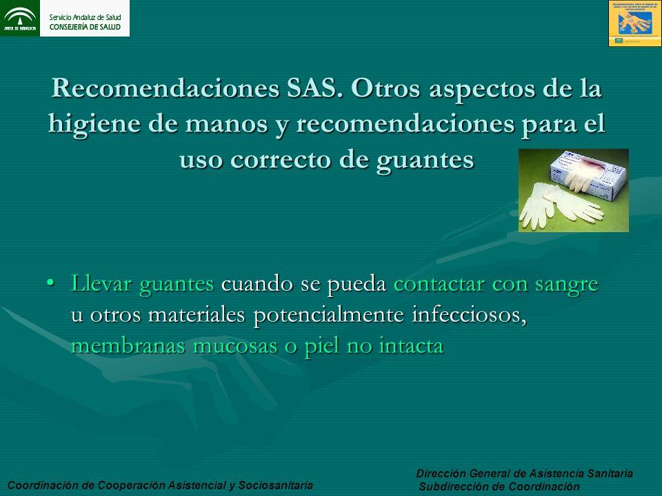 Recomendaciones SAS. Otros aspectos de la higiene de manos y recomendaciones para el uso correcto de guantes Llevar guantes cuando se pueda contactar