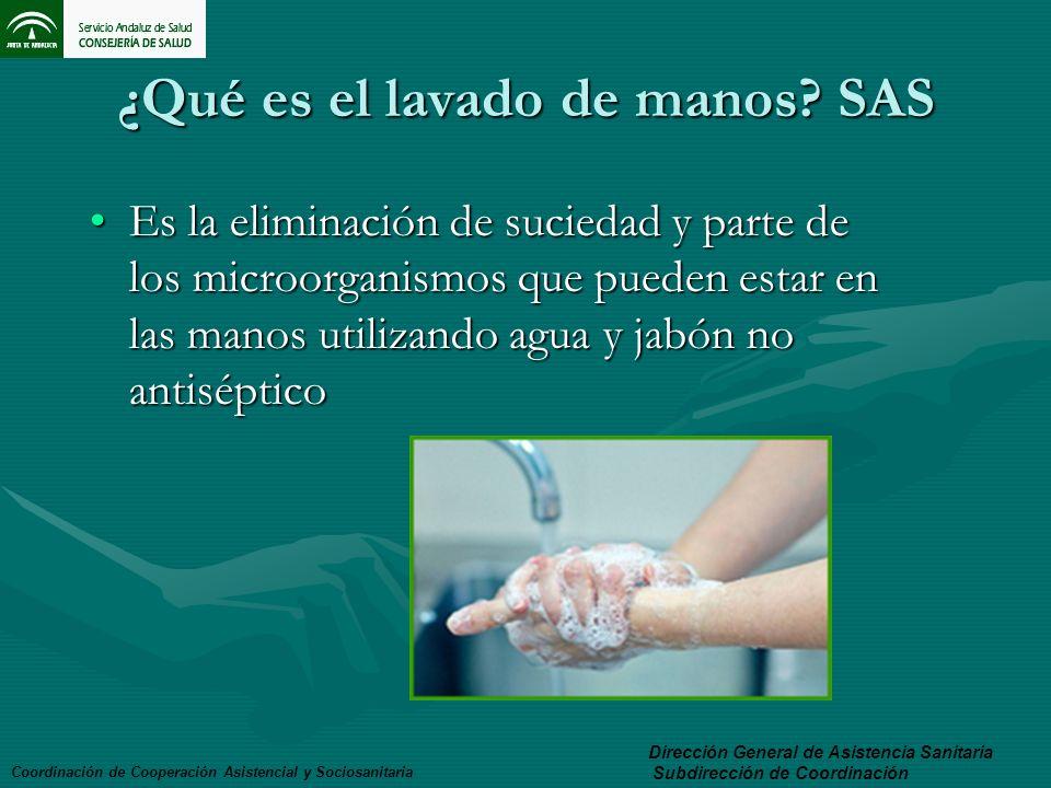 ¿Qué es el lavado de manos? SAS Es la eliminación de suciedad y parte de los microorganismos que pueden estar en las manos utilizando agua y jabón no