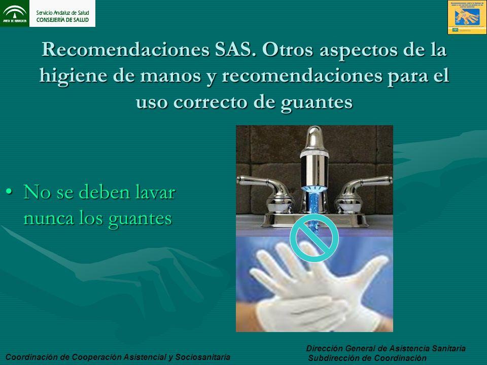 Recomendaciones SAS. Otros aspectos de la higiene de manos y recomendaciones para el uso correcto de guantes No se deben lavar nunca los guantesNo se