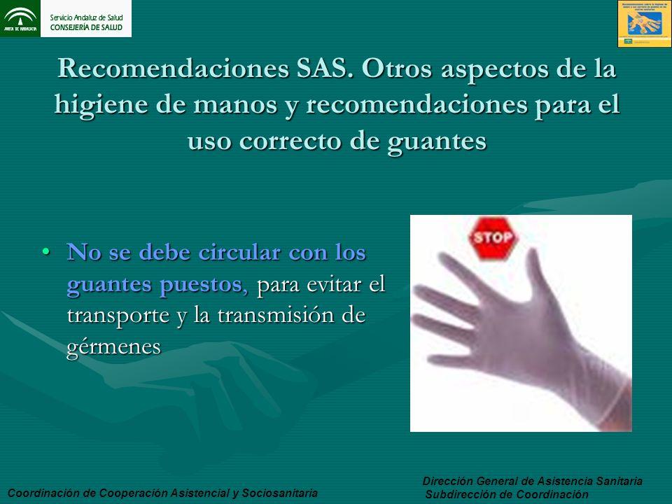 Recomendaciones SAS. Otros aspectos de la higiene de manos y recomendaciones para el uso correcto de guantes No se debe circular con los guantes puest
