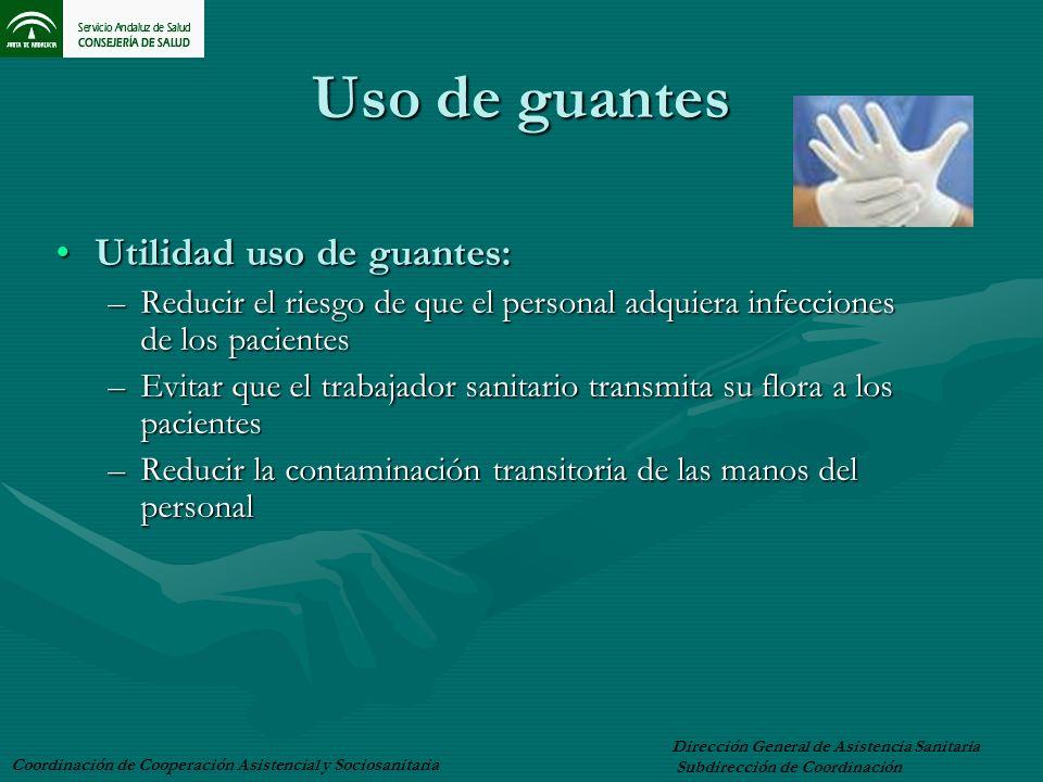 Uso de guantes Utilidad uso de guantes:Utilidad uso de guantes: –Reducir el riesgo de que el personal adquiera infecciones de los pacientes –Evitar qu