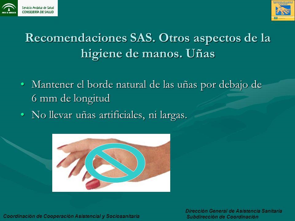 Recomendaciones SAS. Otros aspectos de la higiene de manos. Uñas Mantener el borde natural de las uñas por debajo de 6 mm de longitudMantener el borde