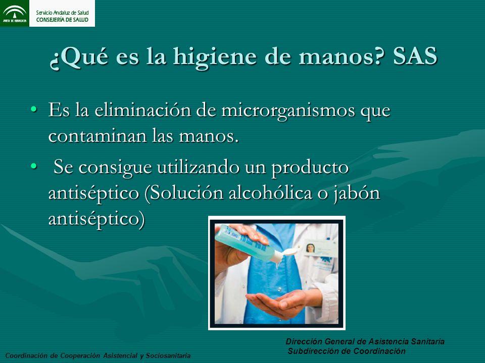 ¿Qué es la higiene de manos? SAS Es la eliminación de microrganismos que contaminan las manos.Es la eliminación de microrganismos que contaminan las m