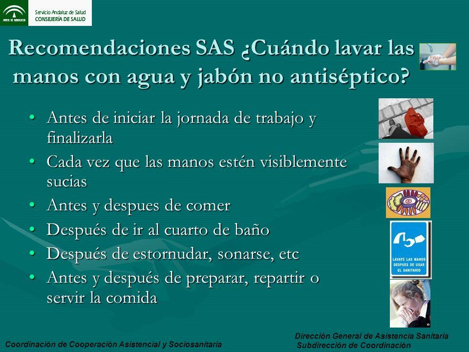 Recomendaciones SAS ¿Cuándo lavar las manos con agua y jabón no antiséptico? Antes de iniciar la jornada de trabajo y finalizarlaAntes de iniciar la j
